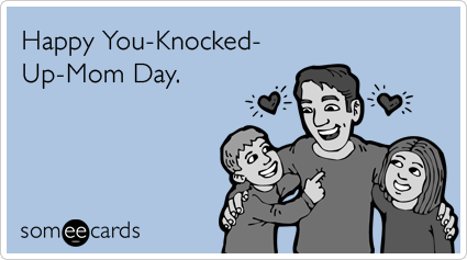 happy-fathers-day-knocked-up-mom-fathers_day-ecards-someecards